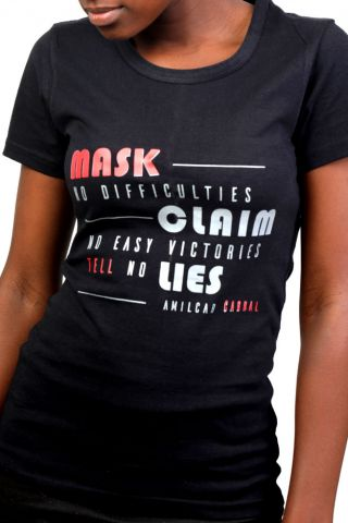 Cabral Tee  Amilcar Cabral in 1965 wrote Hide nothing from the masses of our people. Tell no lies. Expose lies whenever they are told. Mask no difficulties, mistakes, failures. Claim no easy victories
